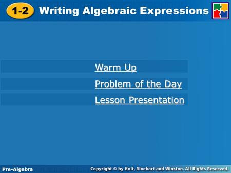 Pre-Algebra 1-2 Writing Algebraic Expressions Course 1 1-2 Writing Algebraic Expressions Pre-Algebra Warm Up Warm Up Problem of the Day Problem of the.
