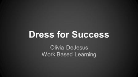 Dress for Success Olivia DeJesus Work Based Learning.