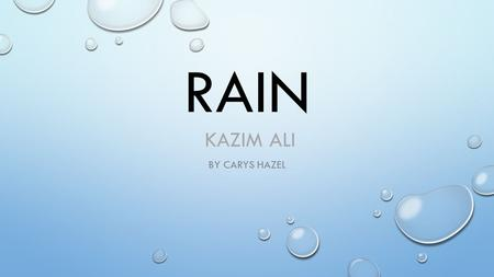 RAIN KAZIM ALI BY CARYS HAZEL. RAIN WITH THICK STROKES OF INK THE SKY FILLS WITH RAIN. PRETENDING TO RUN FOR COVER BUT SECRETLY PRAYING FOR MORE RAIN.