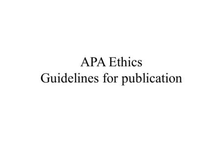 APA Ethics Guidelines for publication. Goals To ensure the accuracy of scientific knowledge To protect intellectual property rights.