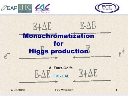 Monochromatization for Higgs production A.Faus-Golfe IFIC - LAL 22-27 March1FCC Week 2015.