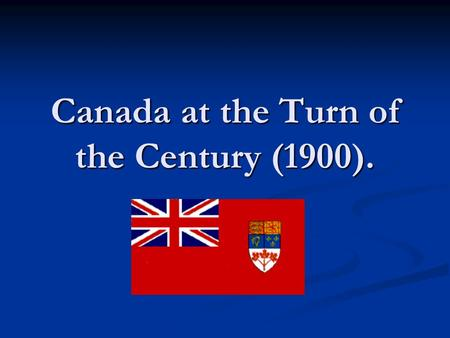 Canada at the Turn of the Century (1900).. Canada and the United States (1900) United StatesCanada Ind. from GB:17761867 Method of Ind.:WarBNA Act Result:IsolatedMember.