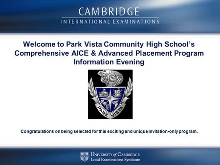 Welcome to Park Vista Community High School's Comprehensive AICE & Advanced Placement Program Information Evening Congratulations on being selected for.