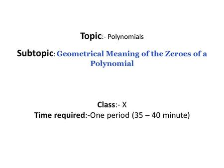 Subtopic: Geometrical Meaning of the Zeroes of a Polynomial