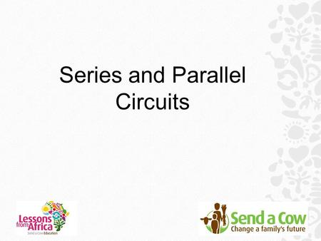Series and Parallel Circuits. Objectives: ● To learn what an electrical circuit is ● To find out the differences between series circuits and parallel.