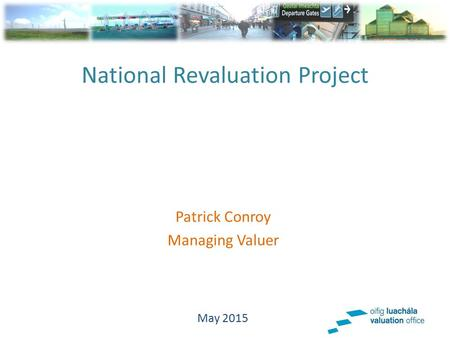 National Revaluation Project Patrick Conroy Managing Valuer May 2015.