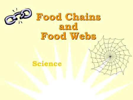 Food Chains and Food Webs Science What is a Food Chain?  A food chain is the path by which energy passes from one living thing to another.