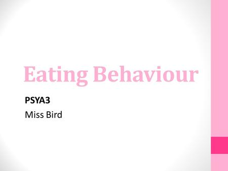 Eating Behaviour PSYA3 Miss Bird. AQA A Specification Eating behaviour Factors influencing attitudes to food and eating behaviour. For example: cultural.