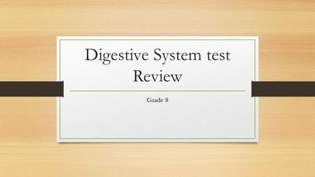 Digestive System test Review Grade 8. 1. Which of the following aids digestion by producing bile? A. Liver.