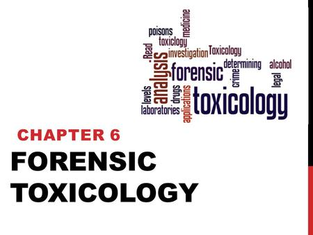 FORENSIC TOXICOLOGY Chapter 6.
