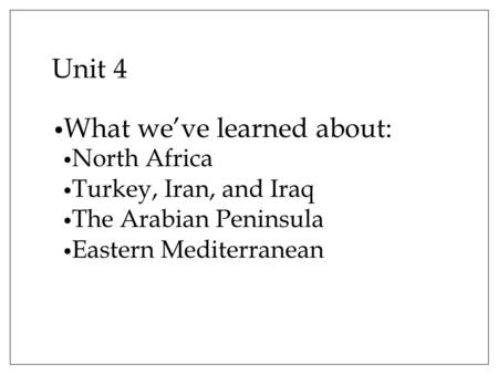Unit 4 What we've learned about: North Africa Turkey, Iran, and Iraq The Arabian Peninsula Eastern Mediterranean.