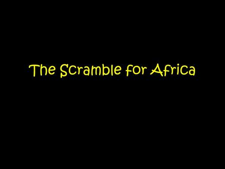 The Scramble for Africa. Important Vocabulary Term When a country makes itself more powerful by brining additional territories (called colonies) under.