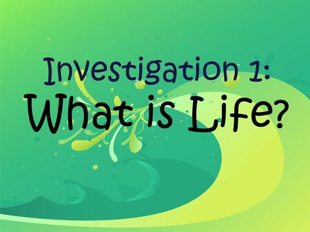 Investigation 1: What is Life?. Investigation 1 - Part 1.