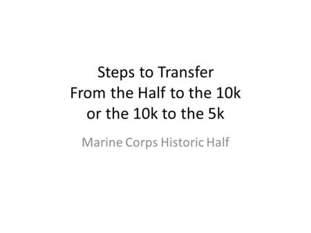 Steps to Transfer From the Half to the 10k or the 10k to the 5k Marine Corps Historic Half.