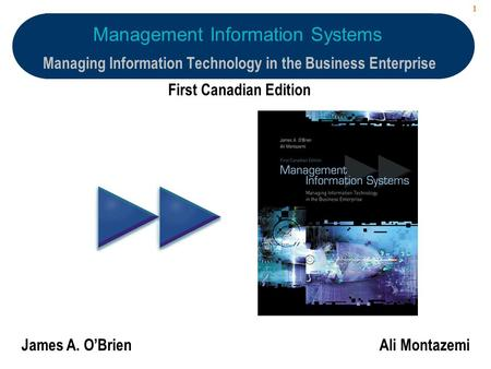 1 First Canadian Edition James A. O'BrienAli Montazemi Management Information Systems Managing Information Technology in the Business Enterprise.