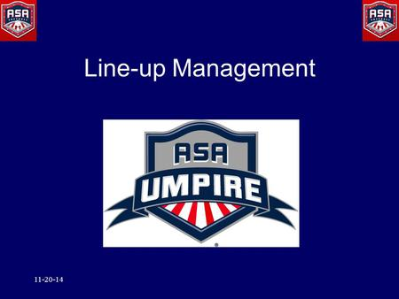 Line-up Management 11-20-14. ASA Official Line-up Info Position in the Batting Order Players Uniform Number Players Defensive Position Players Names Area.