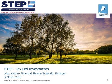 STEP - Tax Led Investments Alex Nicklin- Financial Planner & Wealth Manager 5 March 2015 1.
