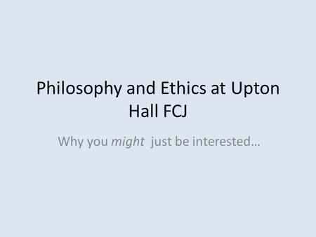 Philosophy and Ethics at Upton Hall FCJ Why you might just be interested…