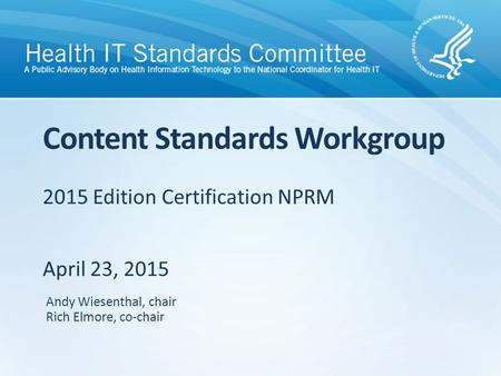 2015 Edition Certification NPRM April 23, 2015 Content Standards Workgroup Andy Wiesenthal, chair Rich Elmore, co-chair.