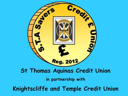 St Thomas Aquinas Credit Union in partnership with Knightscliffe and Temple Credit Union.
