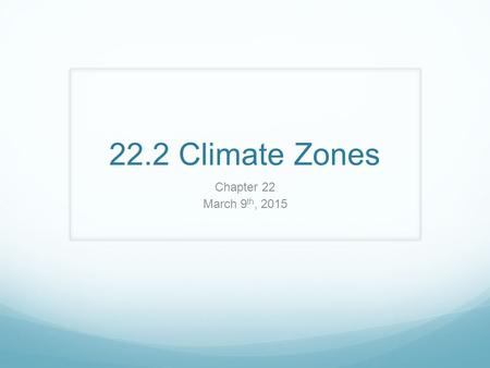 22.2 Climate Zones Chapter 22 March 9 th, 2015. Climate Zone Types Tropical Middle Latitude Polar ** Because precipitation in each zone varies… There.
