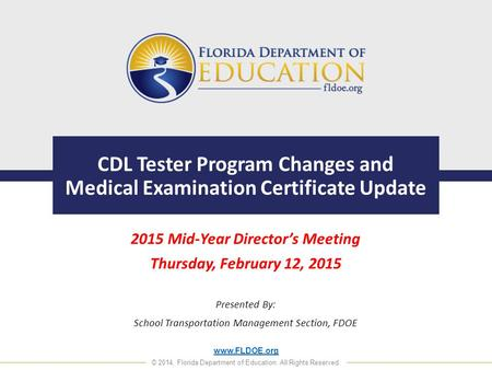 Www.FLDOE.org © 2014, Florida Department of Education. All Rights Reserved. CDL Tester Program Changes and Medical Examination Certificate Update 2015.