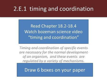 2.E.1 timing and coordination Timing and coordination of specific events are necessary for the normal development of an organism, and these events are.