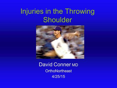 Injuries in the Throwing Shoulder David Conner MD OrthoNortheast 4/25/15.