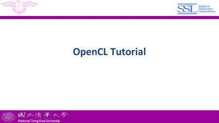 National Tsing Hua University ® copyright OIA National Tsing Hua University OpenCL Tutorial.