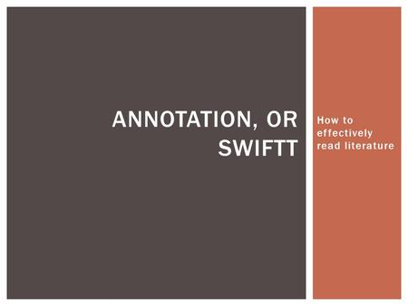 How to effectively read literature ANNOTATION, OR SWIFTT.