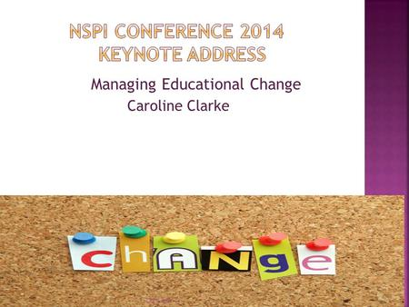 Managing Educational Change Caroline Clarke CRCC NSPI 14.