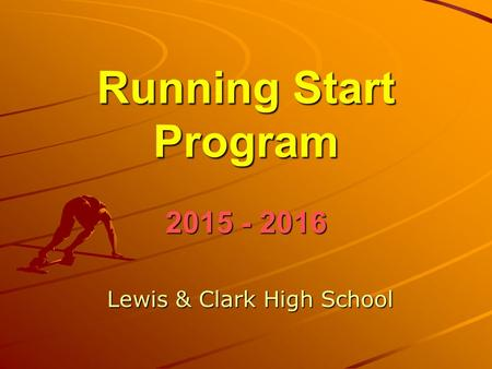 Running Start Program 2015 - 2016 Lewis & Clark High School.
