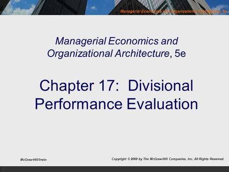 Managerial Economics and Organizational Architecture, 5e Chapter 17: Divisional Performance Evaluation McGraw-Hill/Irwin Copyright © 2009 by The McGraw-Hill.