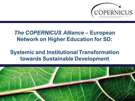 The COPERNICUS Alliance – European Network on Higher Education for SD: Systemic and Institutional Transformation towards Sustainable Development.