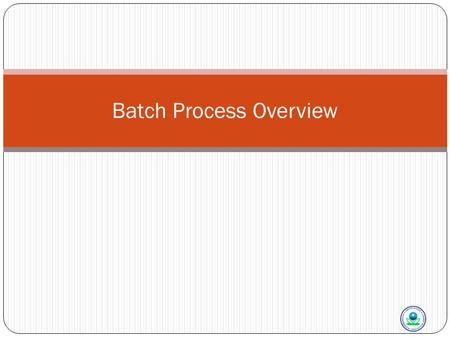 Batch Process Overview. Batch Processes 2 What Do You Mean By Batch Processing? Allows for Mass Entry of Data All Processing of the Data Happens Without.
