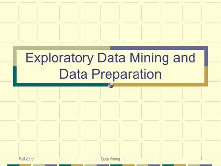 Exploratory Data Mining and Data Preparation
