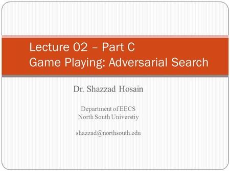 Lecture 02 – Part C Game Playing: Adversarial Search