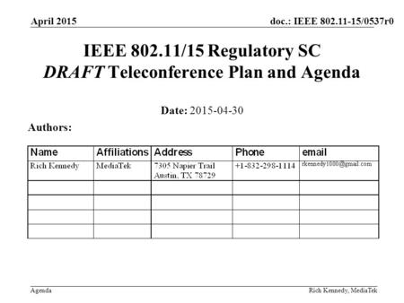 Doc.: IEEE 802.11-15/0537r0 Agenda April 2015 Rich Kennedy, MediaTek IEEE 802.11/15 Regulatory SC DRAFT Teleconference Plan and Agenda Date: 2015-04-30.
