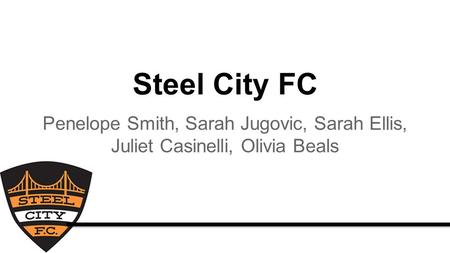 Steel City FC Penelope Smith, Sarah Jugovic, Sarah Ellis, Juliet Casinelli, Olivia Beals.