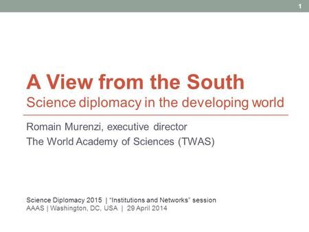 A View from the South Science diplomacy in the developing world Romain Murenzi, executive director The World Academy of Sciences (TWAS) 1 Science Diplomacy.