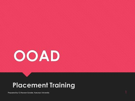 OOAD Placement Training 1 Prepared by G.Naveen Sundar, Karunya University.