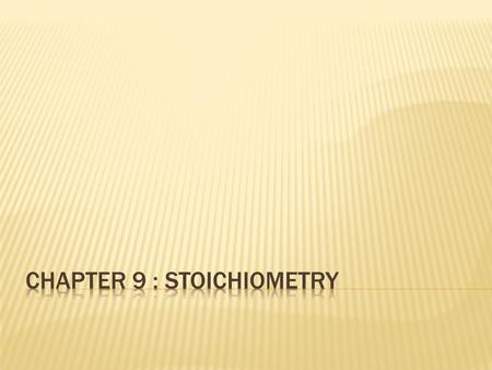Chapter 9 : Stoichiometry