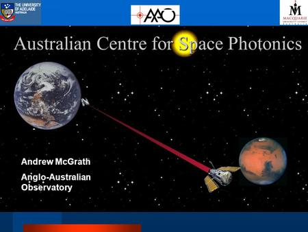 Australian Centre for Space Photonics Andrew McGrath Anglo-Australian Observatory.