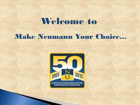 Welcome to Make Neumann Your Choice….  Visit the website www.fafsa.ed.govwww.fafsa.ed.gov Not www.fafsa.com Not www.fafsa.org.
