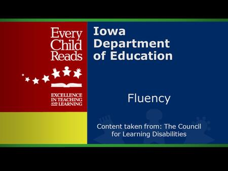 1 Iowa Department of Education Fluency Content taken from: The Council for Learning Disabilities.