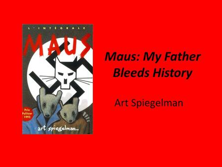 Maus: My Father Bleeds History Art Spiegelman. General Info Published in 1991, Maus depicts Spiegelman interviewing his father about his father's experiences.