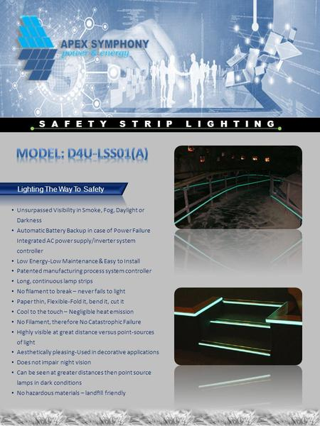 Lighting The Way To Safety SAFETY STRIP LIGHTING Unsurpassed Visibility in Smoke, Fog, Daylight or Darkness Automatic Battery Backup in case of Power Failure.