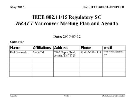 Doc.: IEEE 802.11-15/0493r0 AgendaRich Kennedy, MediaTek IEEE 802.11/15 Regulatory SC DRAFT Vancouver Meeting Plan and Agenda Date: 2015-05-12 Authors: