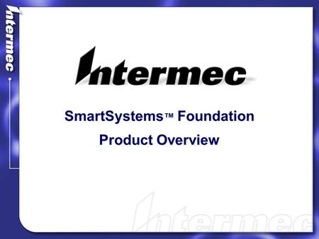 SmartSystems ™ Foundation Product Overview. Intermec Mobile Computers and Data Collection devices Integrated Options: l Communications l BlueTooth l 802.11.