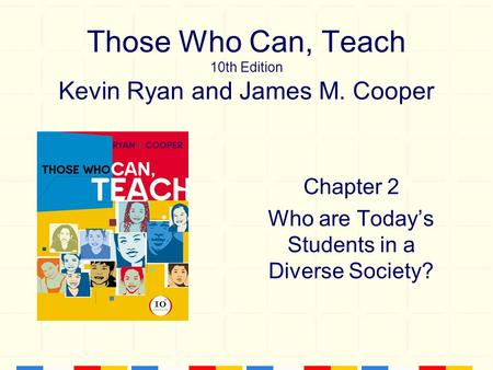 Those Who Can, Teach 10th Edition Kevin Ryan and James M. Cooper Chapter 2 Who are Today's Students in a Diverse Society?